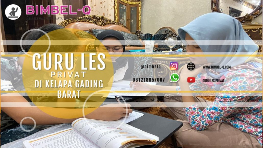 GURU LES PRIVAT DI KELAPA-GADING BARAT JAKARTA UTARA : INFO BIMBEL PRIVAT / SEMI PRIVAT