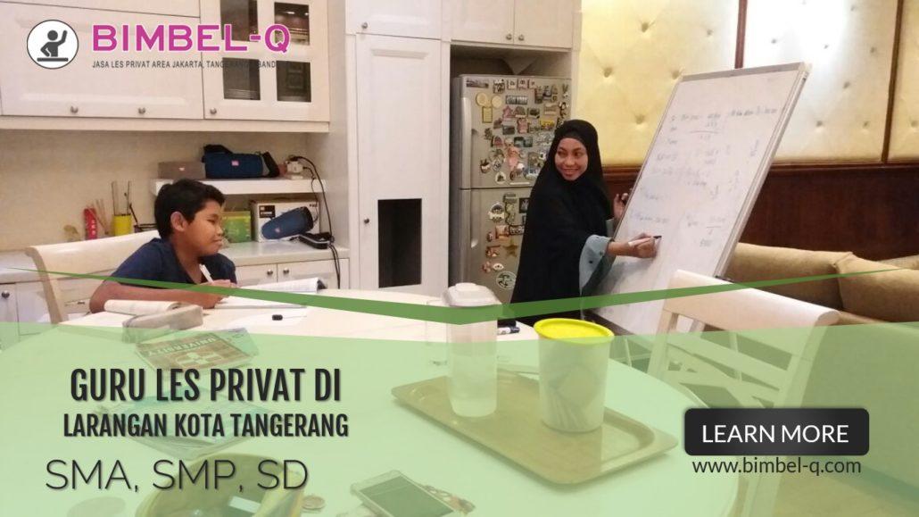 GURU LES PRIVAT DI LARANGAN KOTA TANGERANG : INFO BIMBEL PRIVAT / SEMI PRIVAT