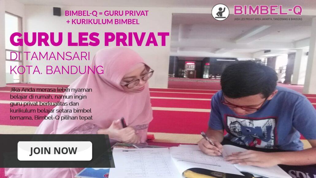 GURU LES PRIVAT DI TAMANSARI KOTA BANDUNG : INFO BIMBEL PRIVAT / SEMI PRIVAT